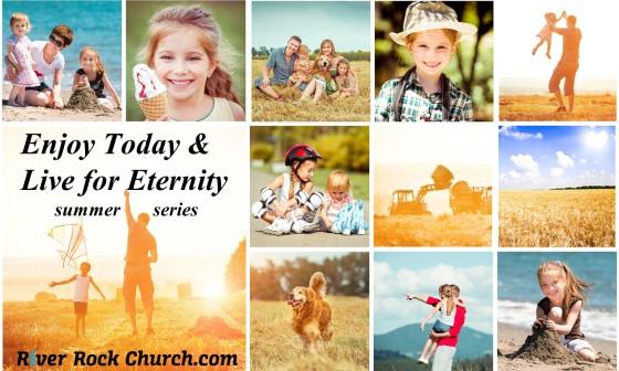 Enjoy Today Live for Eternity Summer Sermon Series