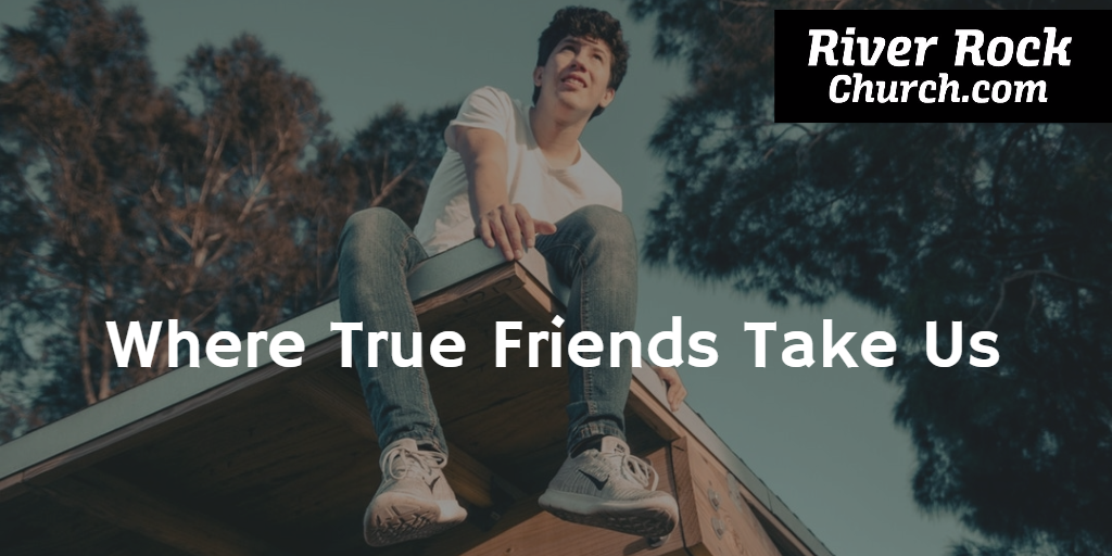 Where True Friends Take Us – Sunday Oct 15th